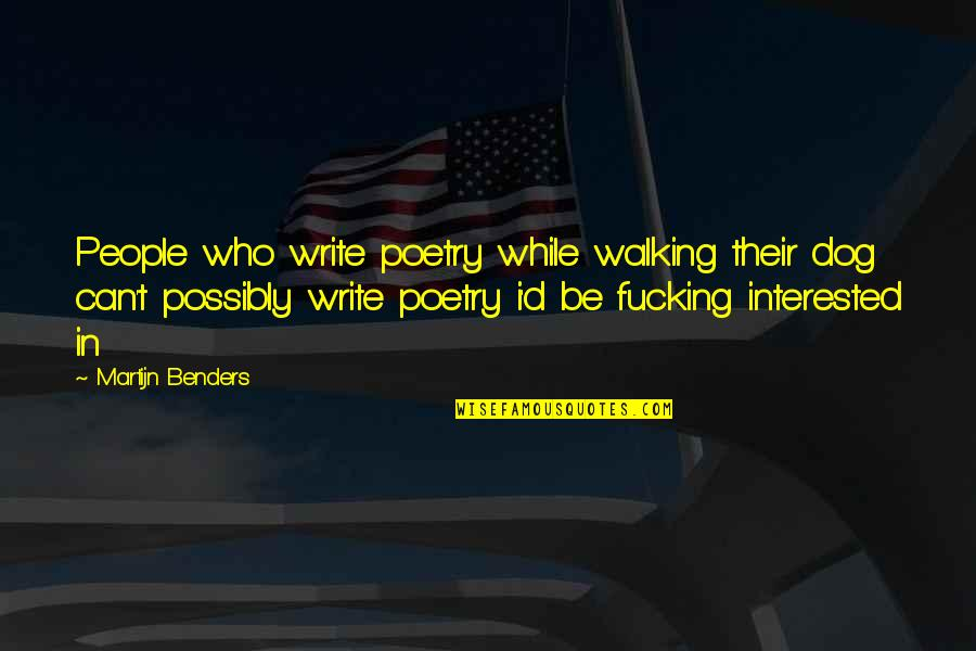 Walking With My Dog Quotes By Martijn Benders: People who write poetry while walking their dog