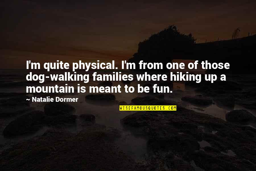 Walking With My Dog Quotes By Natalie Dormer: I'm quite physical. I'm from one of those