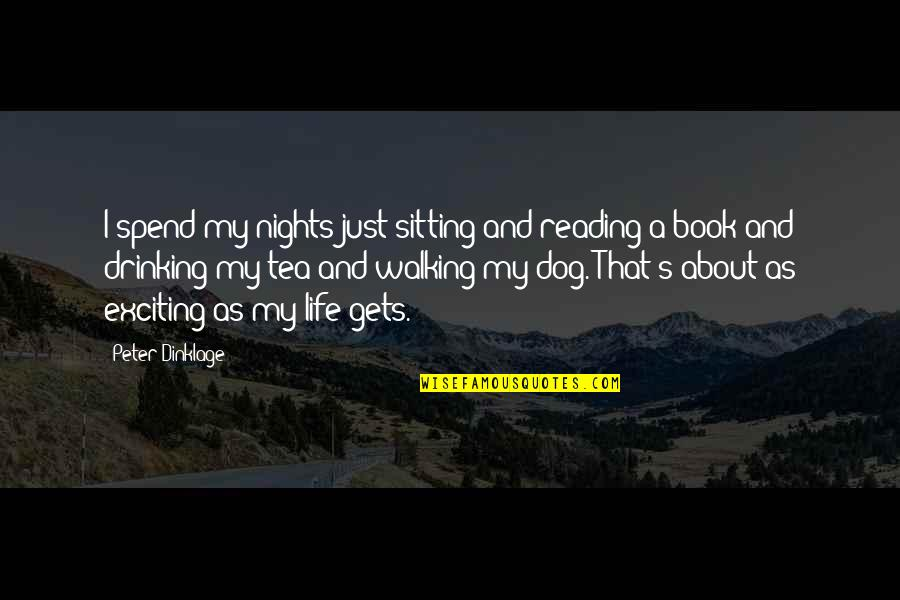 Walking With My Dog Quotes By Peter Dinklage: I spend my nights just sitting and reading