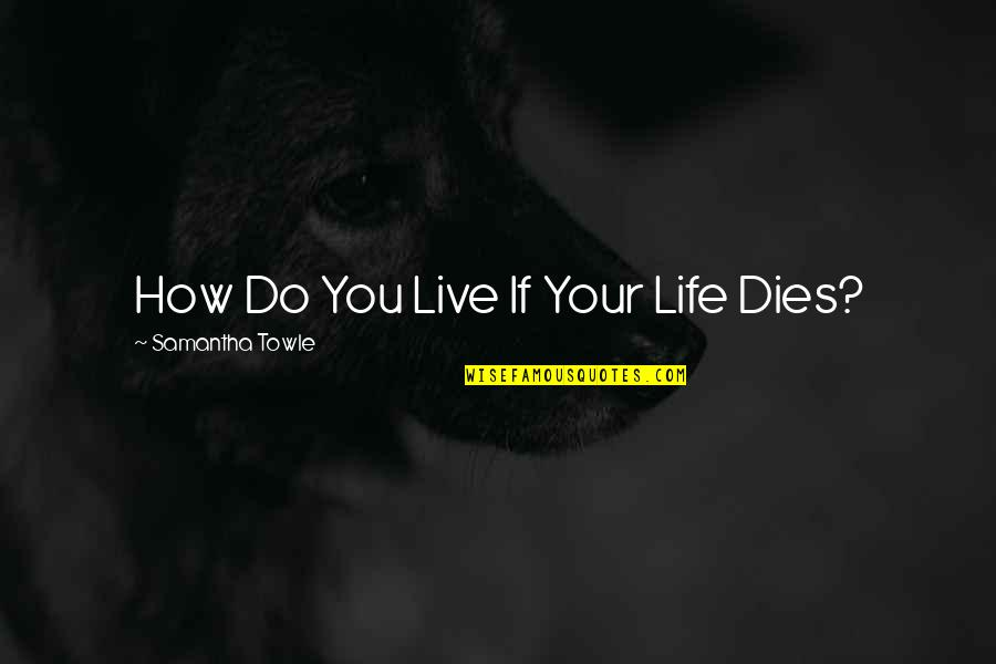 Walking With My Dog Quotes By Samantha Towle: How Do You Live If Your Life Dies?