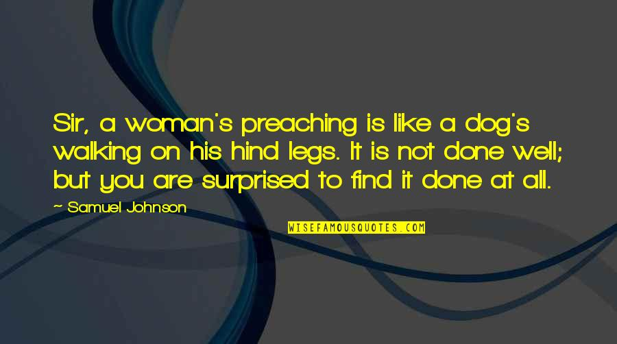 Walking With My Dog Quotes By Samuel Johnson: Sir, a woman's preaching is like a dog's