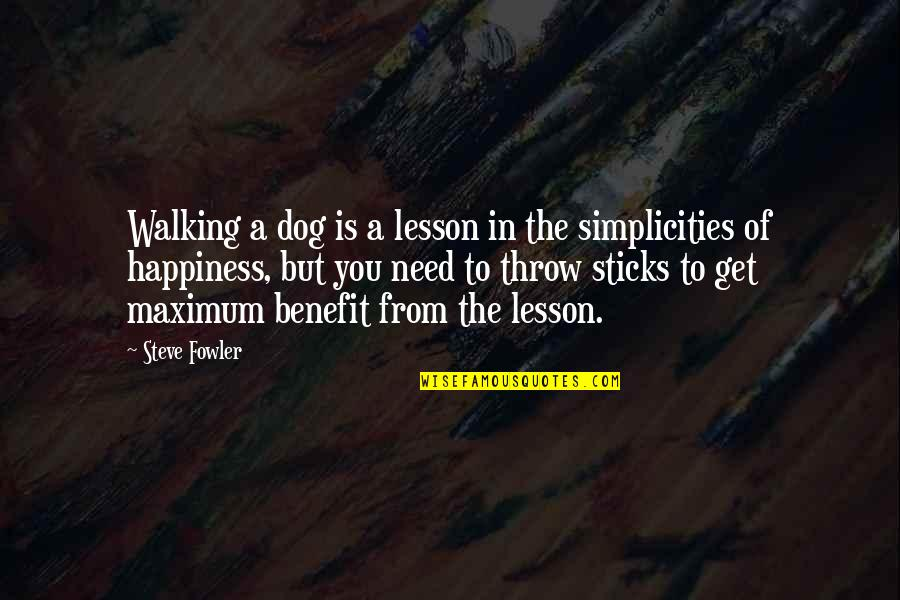 Walking With My Dog Quotes By Steve Fowler: Walking a dog is a lesson in the