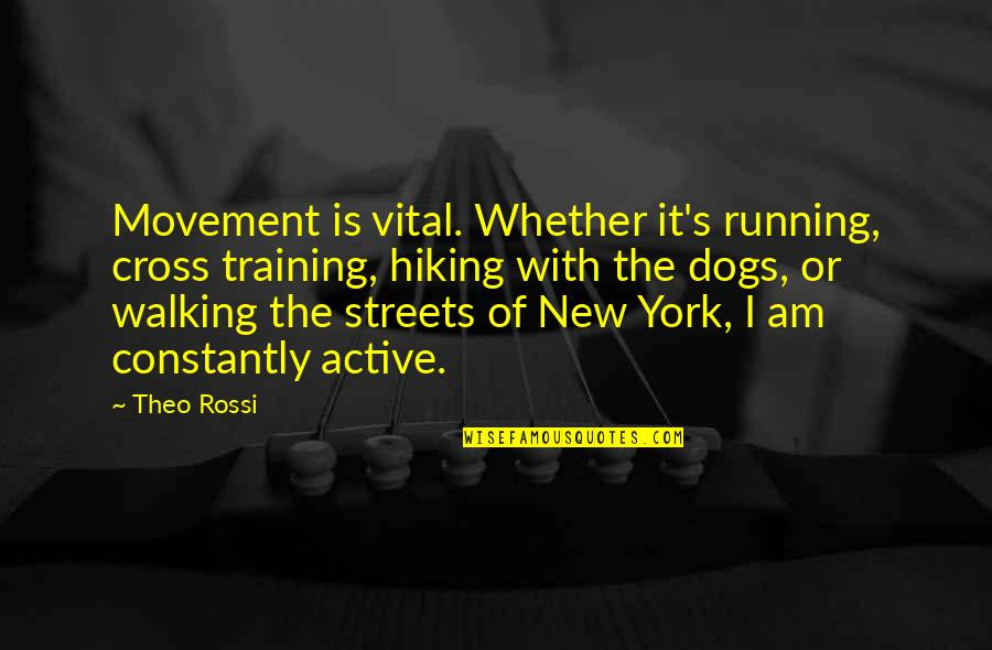 Walking With My Dog Quotes By Theo Rossi: Movement is vital. Whether it's running, cross training,