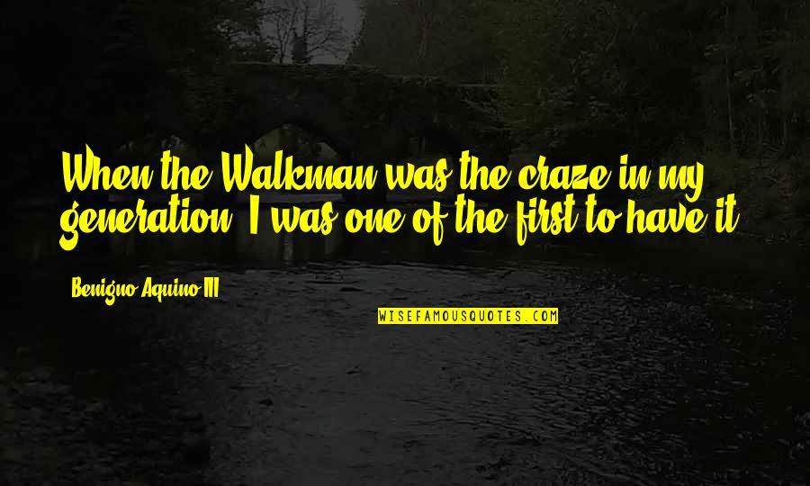 Walkman's Quotes By Benigno Aquino III: When the Walkman was the craze in my