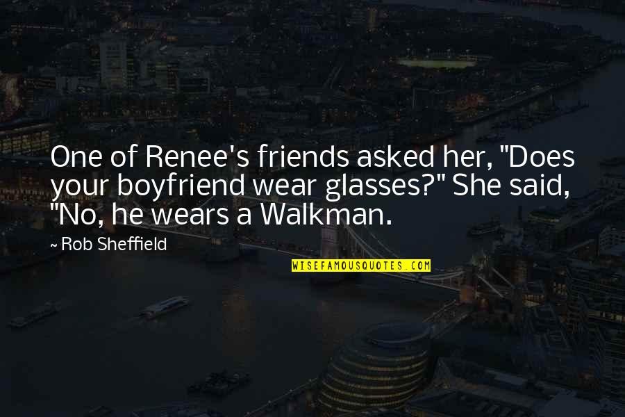 """Walkman's Quotes By Rob Sheffield: One of Renee's friends asked her, """"Does your"""