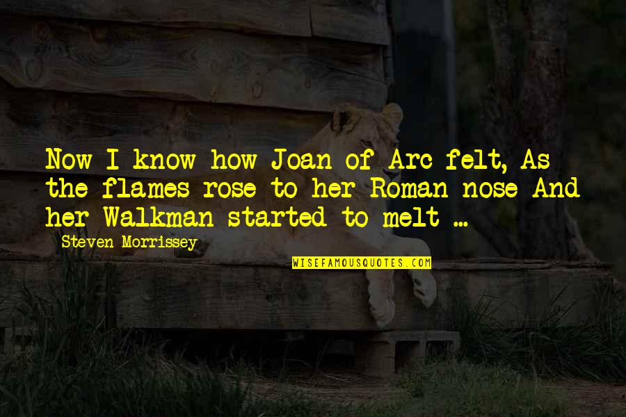 Walkman's Quotes By Steven Morrissey: Now I know how Joan of Arc felt,