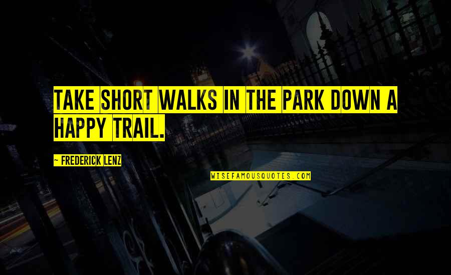 Walks In The Park Quotes By Frederick Lenz: Take short walks in the park down a