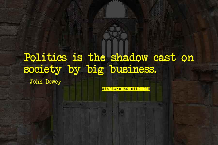 Walks In The Park Quotes By John Dewey: Politics is the shadow cast on society by