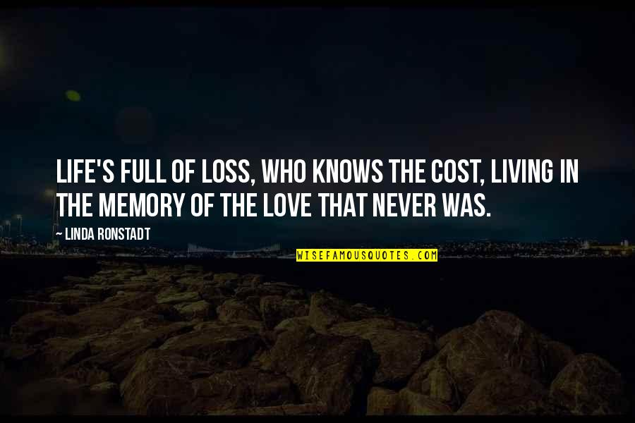Walks In The Park Quotes By Linda Ronstadt: Life's full of loss, who knows the cost,