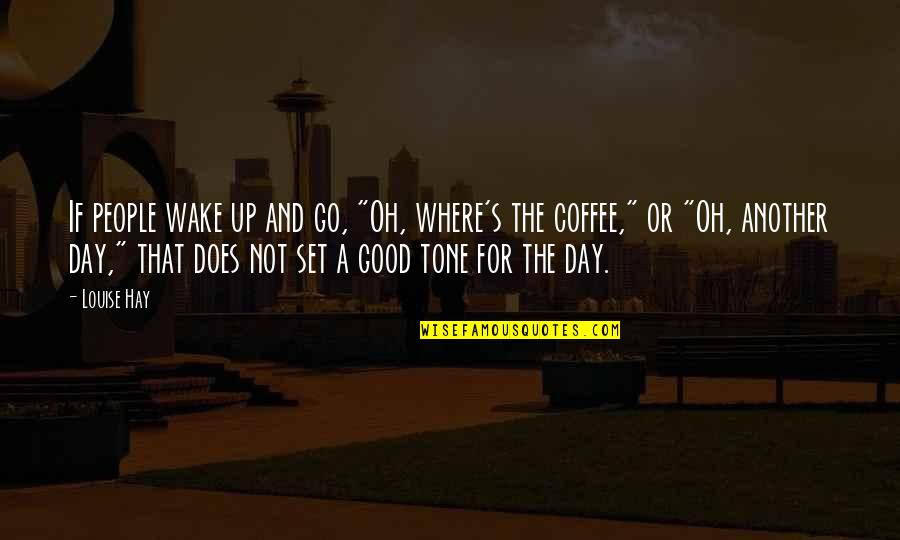 """Walks In The Park Quotes By Louise Hay: If people wake up and go, """"Oh, where's"""