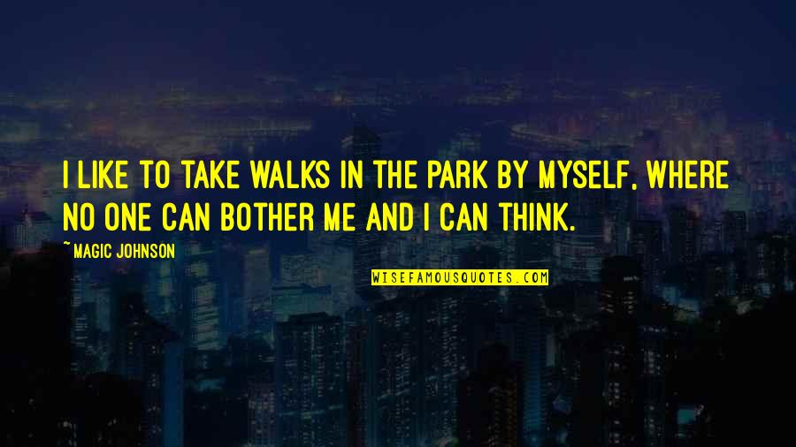 Walks In The Park Quotes By Magic Johnson: I like to take walks in the park