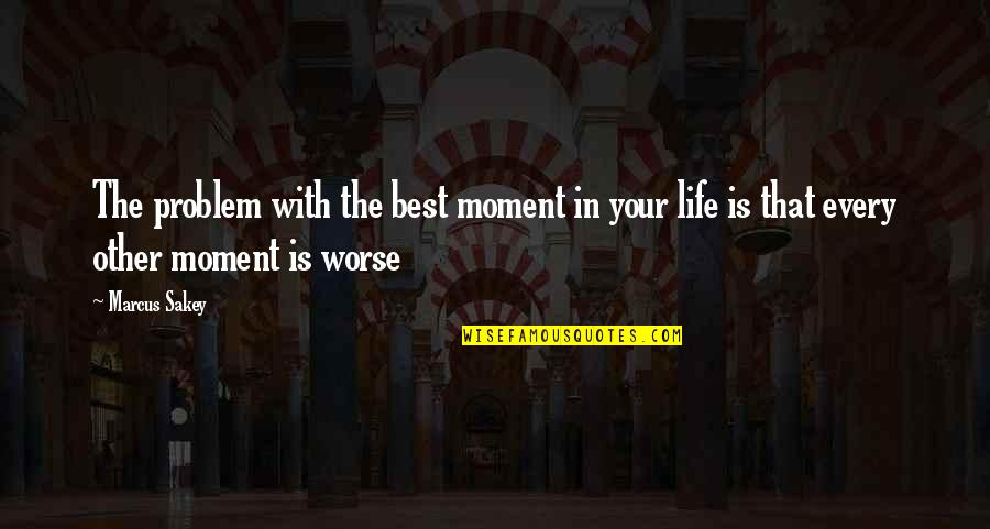Walks In The Park Quotes By Marcus Sakey: The problem with the best moment in your