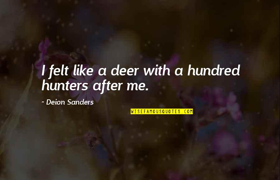 Walkure Romanze Quotes By Deion Sanders: I felt like a deer with a hundred