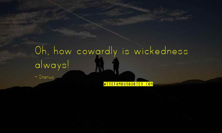 Walkure Romanze Quotes By Statius: Oh, how cowardly is wickedness always!