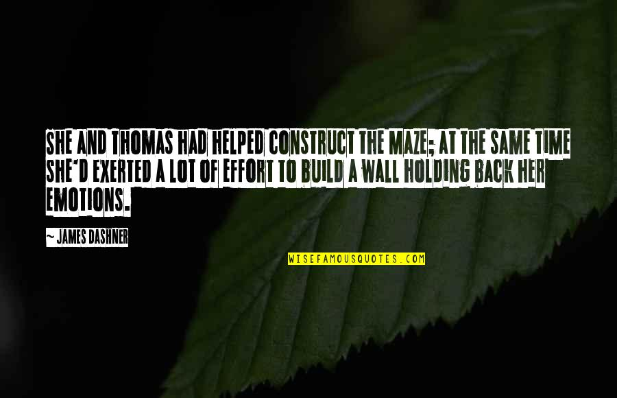 Wall Build Up Quotes By James Dashner: She and Thomas had helped construct the Maze;