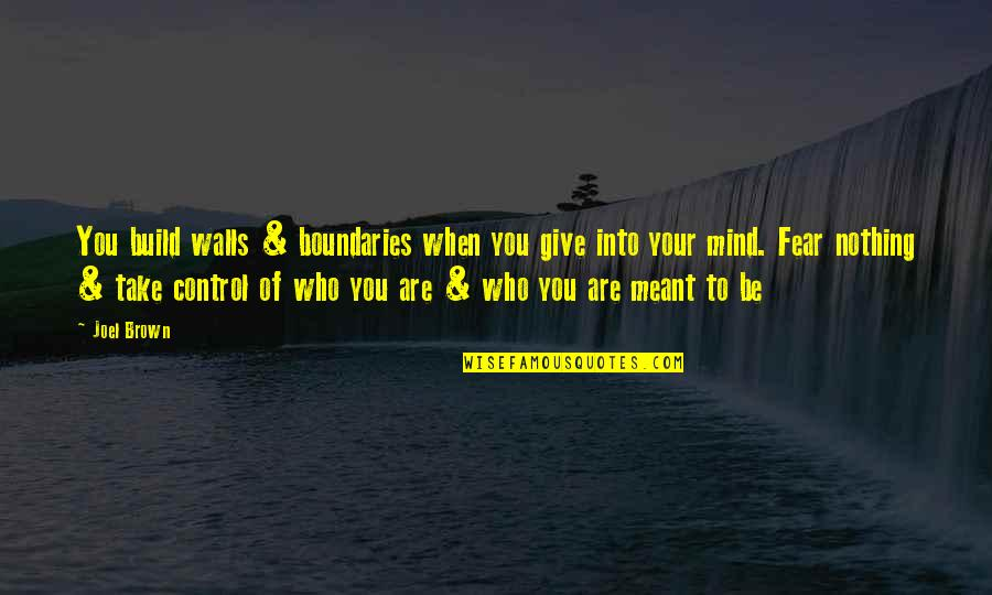 Wall Build Up Quotes By Joel Brown: You build walls & boundaries when you give