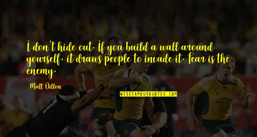 Wall Build Up Quotes By Matt Dillon: I don't hide out. If you build a