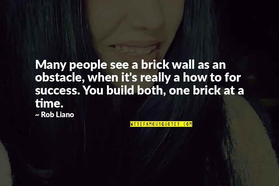 Wall Build Up Quotes By Rob Liano: Many people see a brick wall as an
