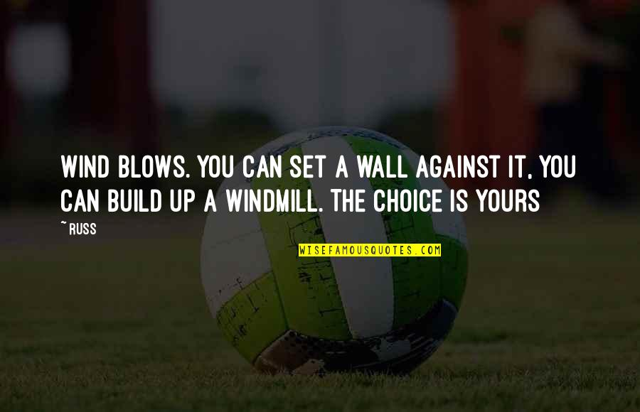 Wall Build Up Quotes By Russ: Wind blows. You can set a wall against