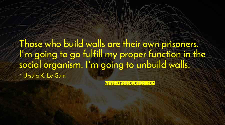 Wall Build Up Quotes By Ursula K. Le Guin: Those who build walls are their own prisoners.