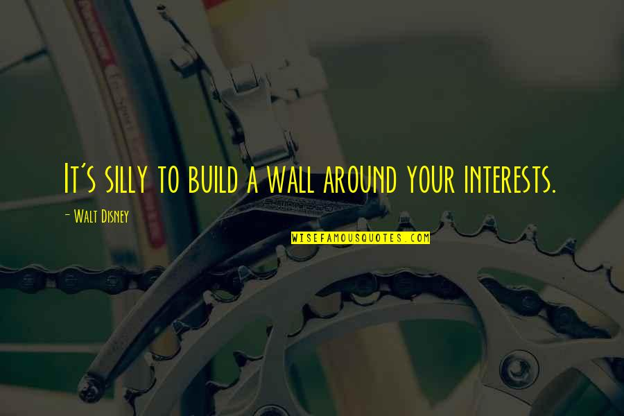 Wall Build Up Quotes By Walt Disney: It's silly to build a wall around your