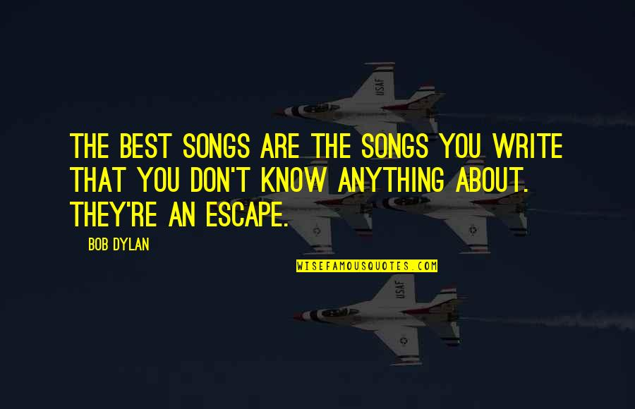Wall-e Environment Quotes By Bob Dylan: The best songs are the songs you write