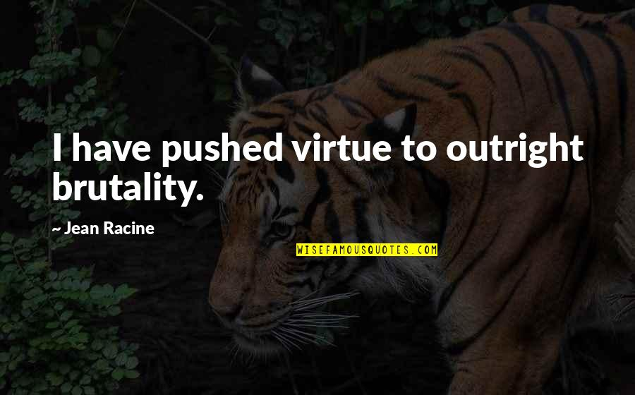 Wall-e Environment Quotes By Jean Racine: I have pushed virtue to outright brutality.