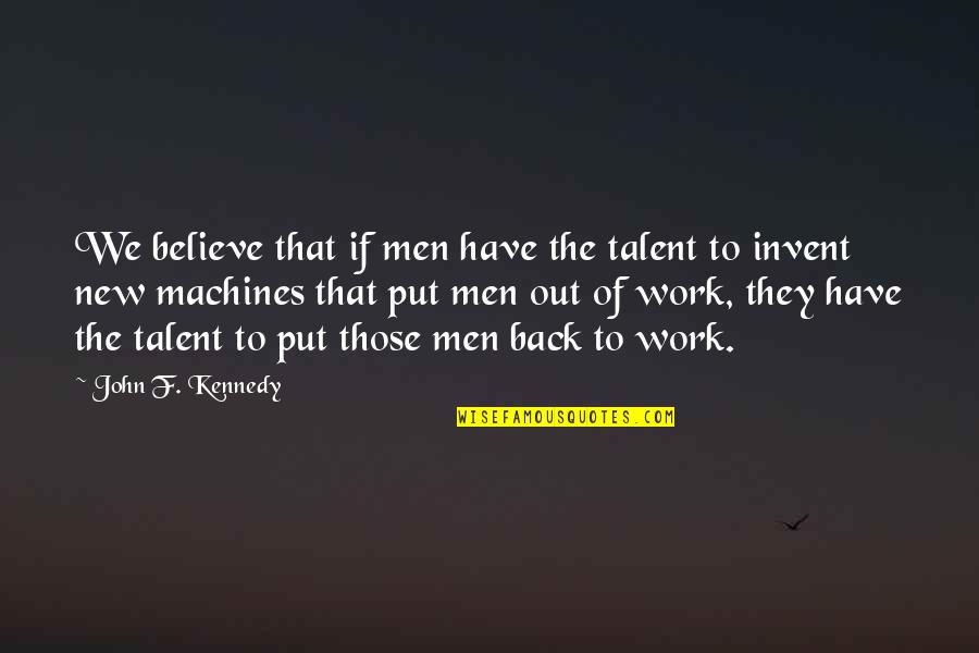 Wall-e Environment Quotes By John F. Kennedy: We believe that if men have the talent