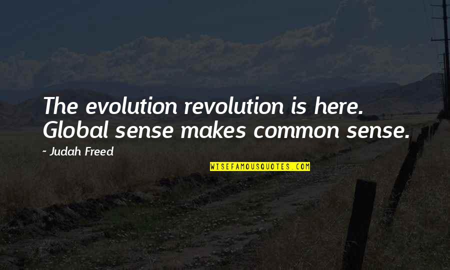 Wall-e Environment Quotes By Judah Freed: The evolution revolution is here. Global sense makes
