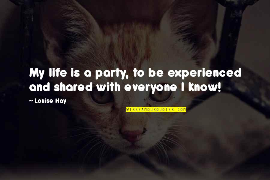 Wall-e Environment Quotes By Louise Hay: My life is a party, to be experienced