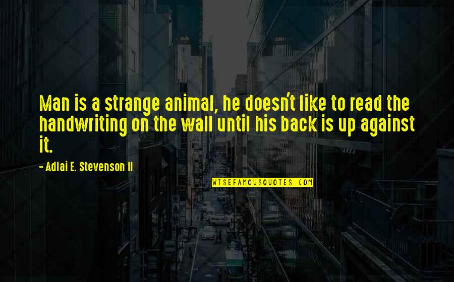 Wall-e Quotes By Adlai E. Stevenson II: Man is a strange animal, he doesn't like