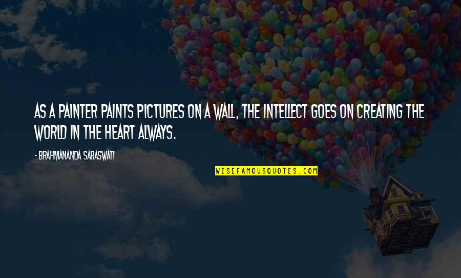 Wall-e Quotes By Brahmananda Saraswati: As a painter paints pictures on a wall,