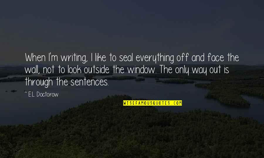 Wall-e Quotes By E.L. Doctorow: When I'm writing, I like to seal everything