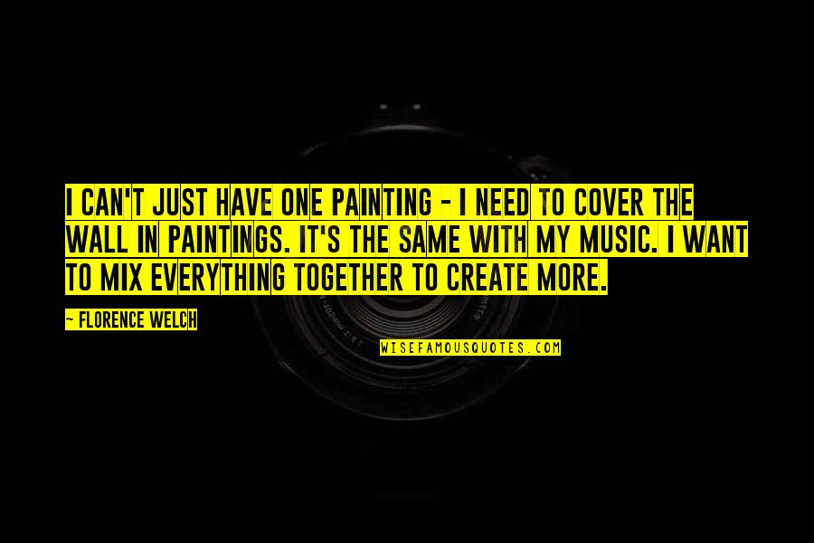 Wall-e Quotes By Florence Welch: I can't just have one painting - I