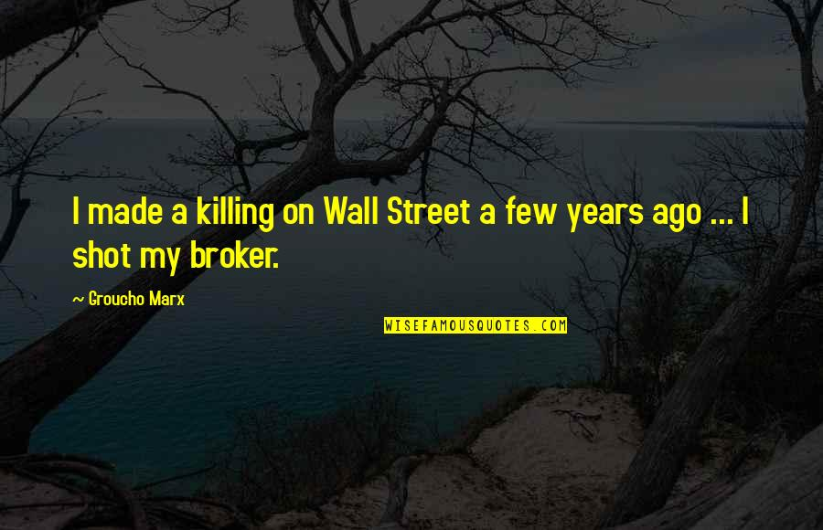 Wall-e Quotes By Groucho Marx: I made a killing on Wall Street a