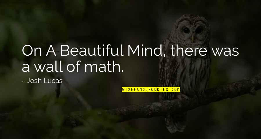 Wall-e Quotes By Josh Lucas: On A Beautiful Mind, there was a wall