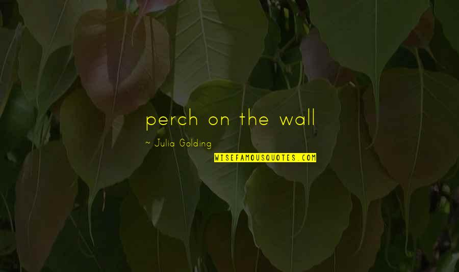 Wall-e Quotes By Julia Golding: perch on the wall
