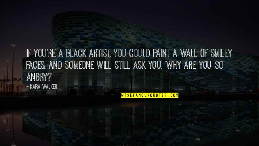 Wall-e Quotes By Kara Walker: If you're a Black artist, you could paint