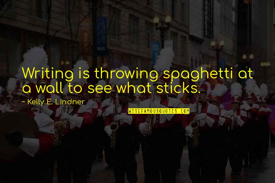 Wall-e Quotes By Kelly E. Lindner: Writing is throwing spaghetti at a wall to