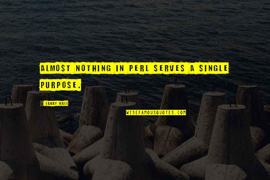Wall-e Quotes By Larry Wall: Almost nothing in Perl serves a single purpose.