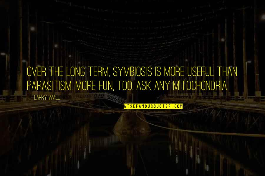Wall-e Quotes By Larry Wall: Over the long term, symbiosis is more useful