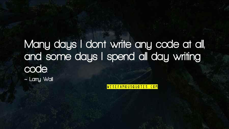 Wall-e Quotes By Larry Wall: Many days I don't write any code at