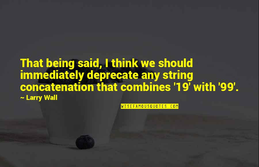 Wall-e Quotes By Larry Wall: That being said, I think we should immediately
