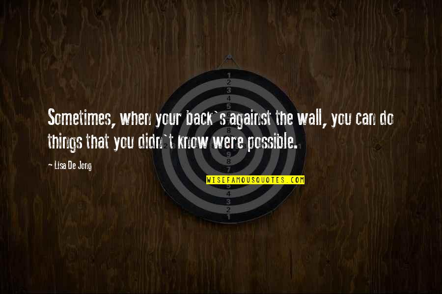 Wall-e Quotes By Lisa De Jong: Sometimes, when your back's against the wall, you