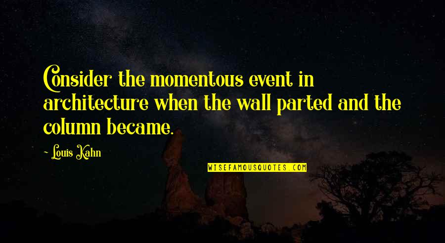 Wall-e Quotes By Louis Kahn: Consider the momentous event in architecture when the