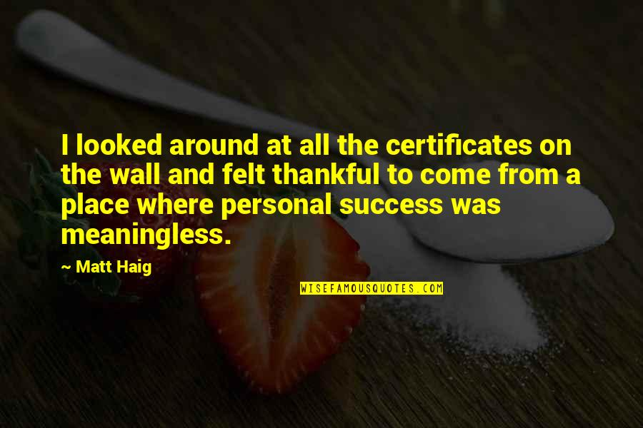 Wall-e Quotes By Matt Haig: I looked around at all the certificates on