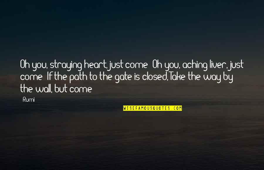 Wall-e Quotes By Rumi: Oh you, straying heart, just come! Oh you,