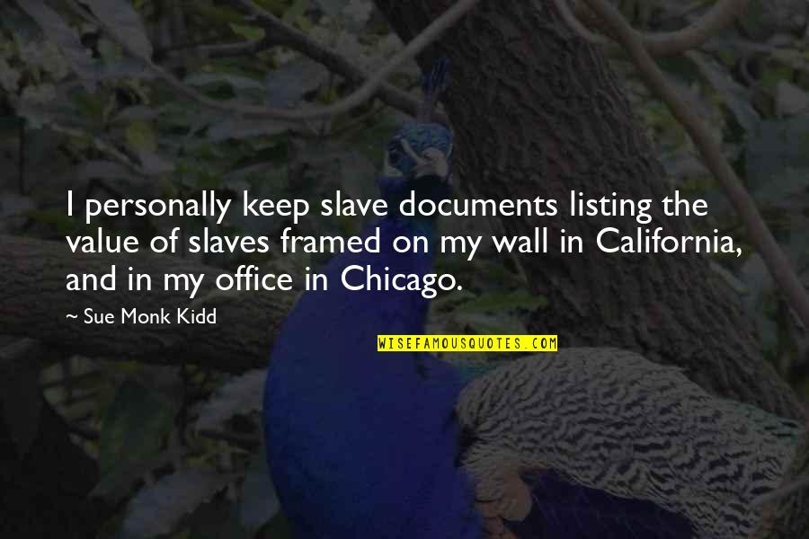 Wall-e Quotes By Sue Monk Kidd: I personally keep slave documents listing the value