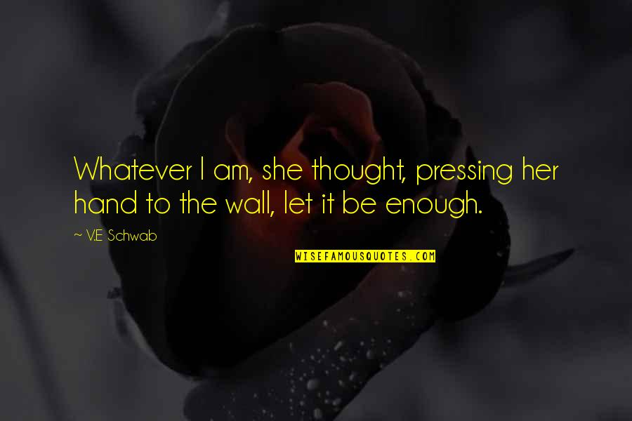 Wall-e Quotes By V.E Schwab: Whatever I am, she thought, pressing her hand