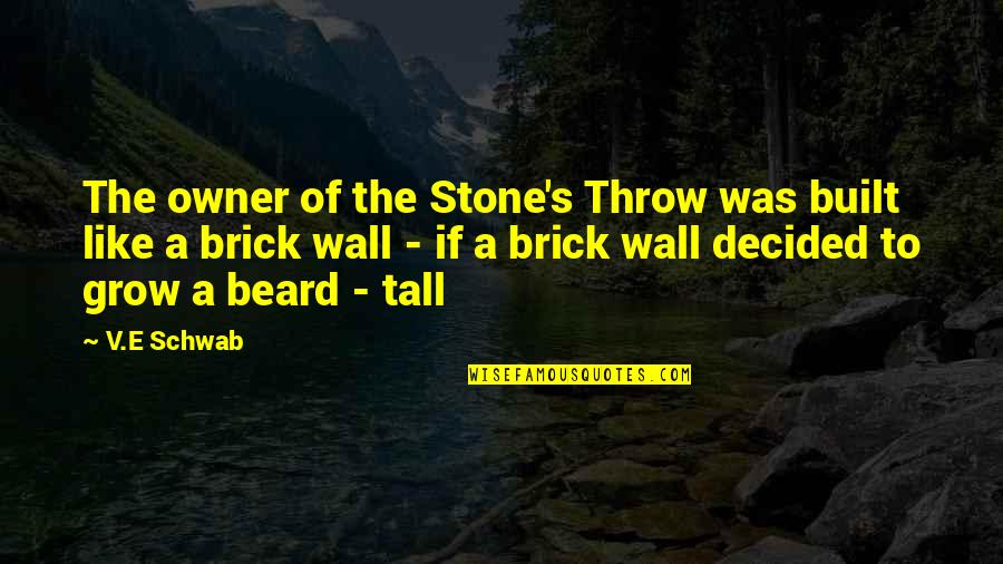 Wall-e Quotes By V.E Schwab: The owner of the Stone's Throw was built